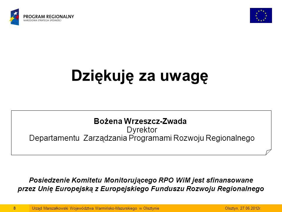 Dziękuję za uwagę 8Urząd Marszałkowski Województwa Warmińsko-Mazurskiego w Olsztynie Olsztyn, 27.06.2012r.