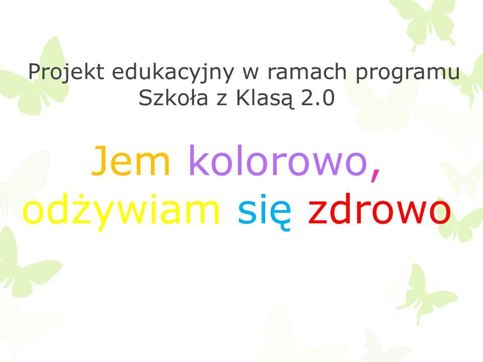 Projekt edukacyjny w ramach programu Szkoła z Klasą 2.0 Jem kolorowo, odżywiam się zdrowo