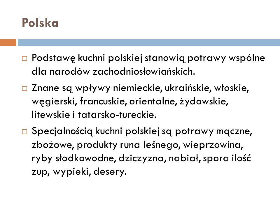 Polska  Podstawę kuchni polskiej stanowią potrawy wspólne dla narodów zachodniosłowiańskich.