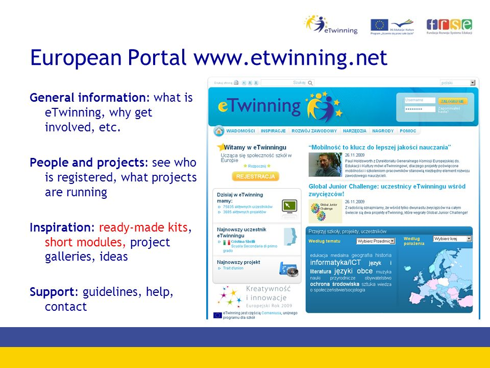 European Portal www.etwinning.net General information: what is eTwinning, why get involved, etc.