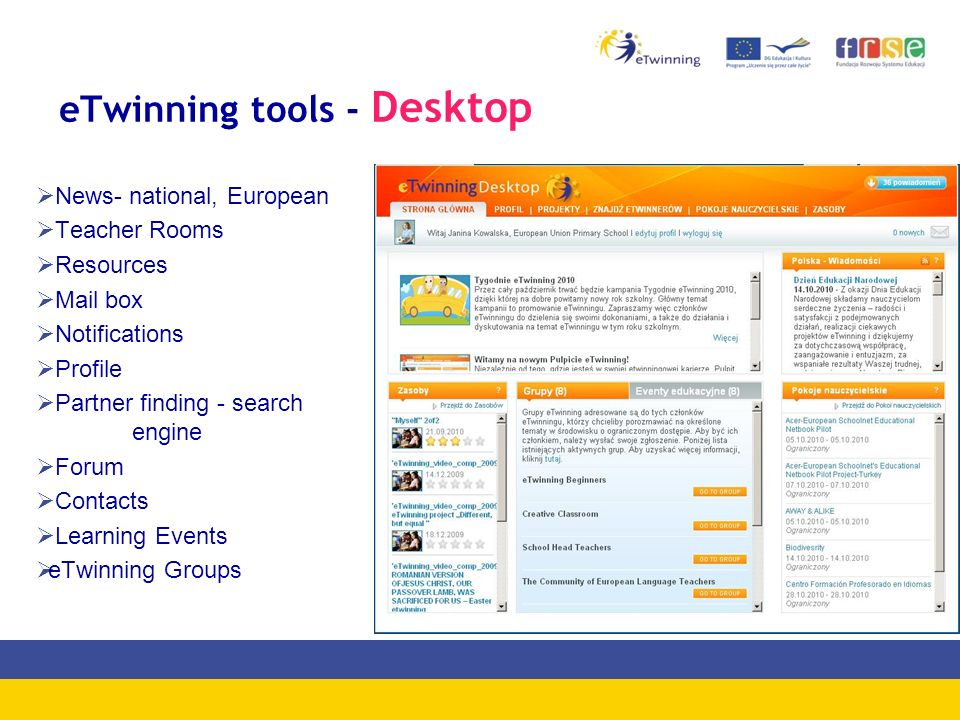 eTwinning tools - Desktop  News- national, European  Teacher Rooms  Resources  Mail box  Notifications  Profile  Partner finding - search engine  Forum  Contacts  Learning Events  eTwinning Groups