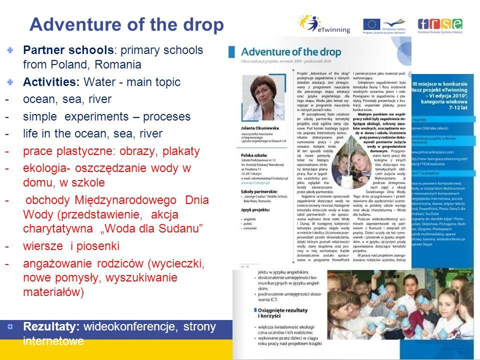 Adventure of the drop Partner schools: primary schools from Poland, Romania Activities: Water - main topic -ocean, sea, river -simple experiments – pr