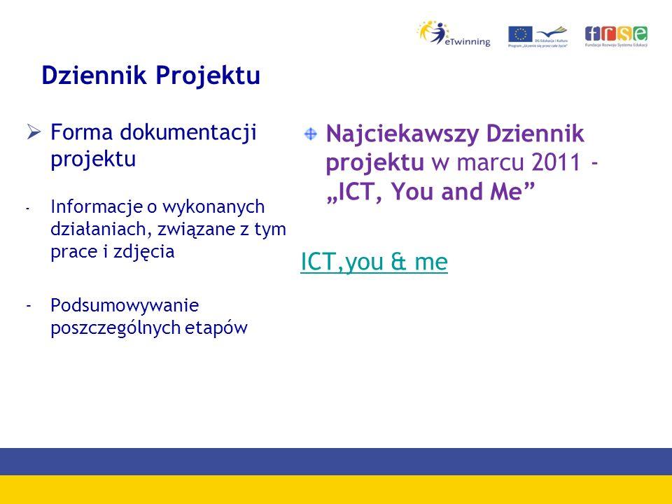 """Dziennik Projektu  Forma dokumentacji projektu - Informacje o wykonanych działaniach, związane z tym prace i zdjęcia -Podsumowywanie poszczególnych etapów Najciekawszy Dziennik projektu w marcu 2011 - """"ICT, You and Me ICT,you & me"""