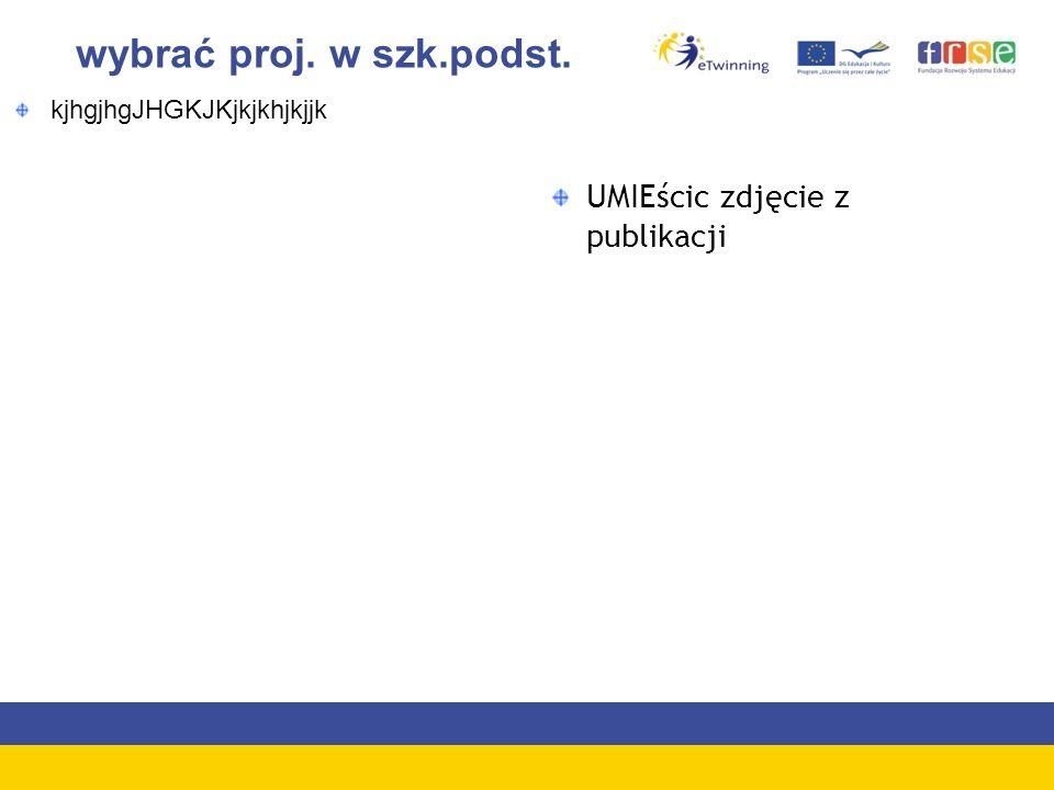 wybrać proj. w szk.podst. kjhgjhgJHGKJKjkjkhjkjjk UMIEścic zdjęcie z publikacji