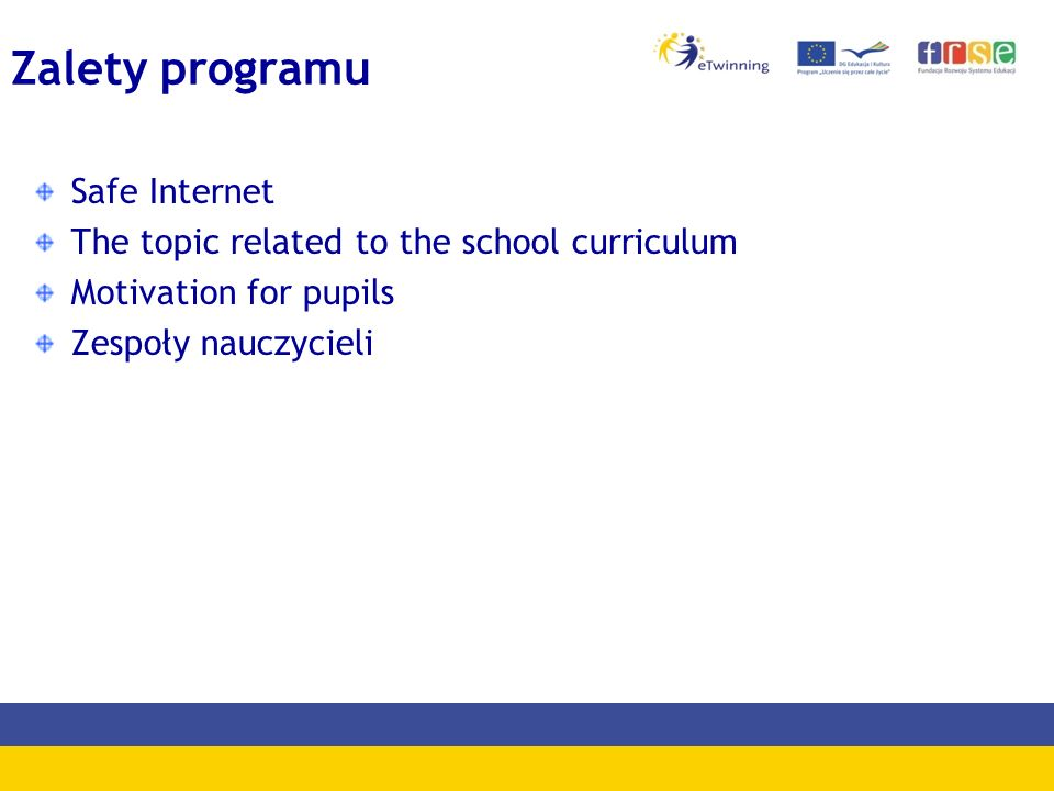 Zalety programu Safe Internet The topic related to the school curriculum Motivation for pupils Zespoły nauczycieli