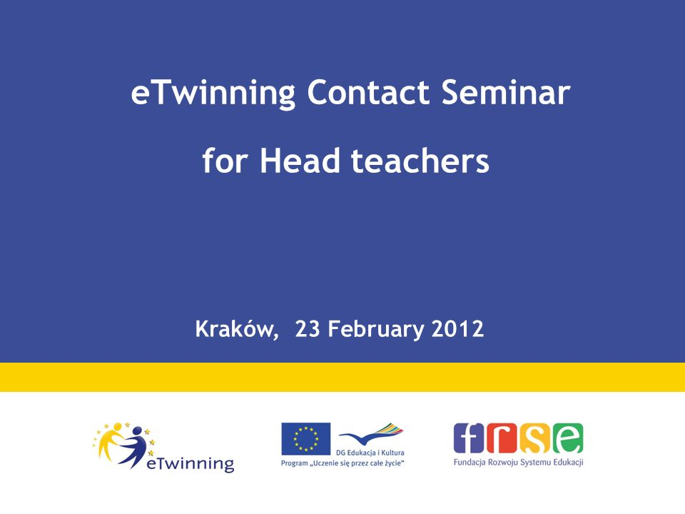 eTwinning Contact Seminar for Head teachers Kraków, 23 February 2012