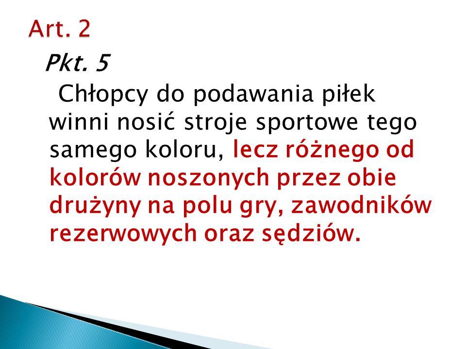Pkt. 5 Chłopcy do podawania piłek winni nosić stroje sportowe tego samego koloru, lecz różnego od kolorów noszonych przez obie drużyny na polu gry, za