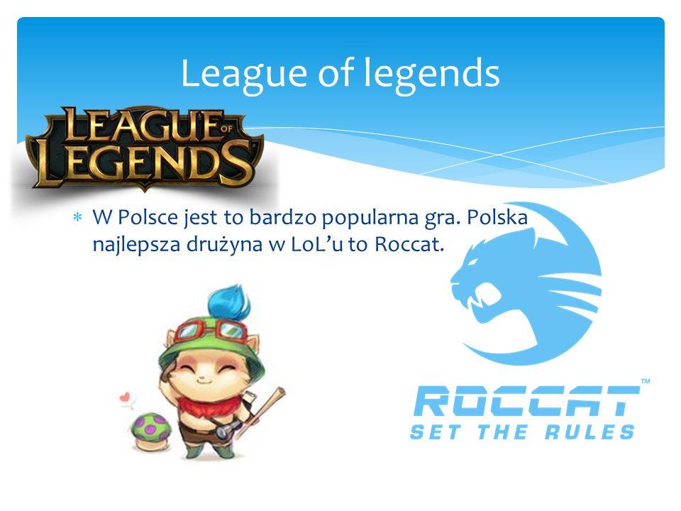  W Polsce jest to bardzo popularna gra. Polska najlepsza drużyna w LoL'u to Roccat.