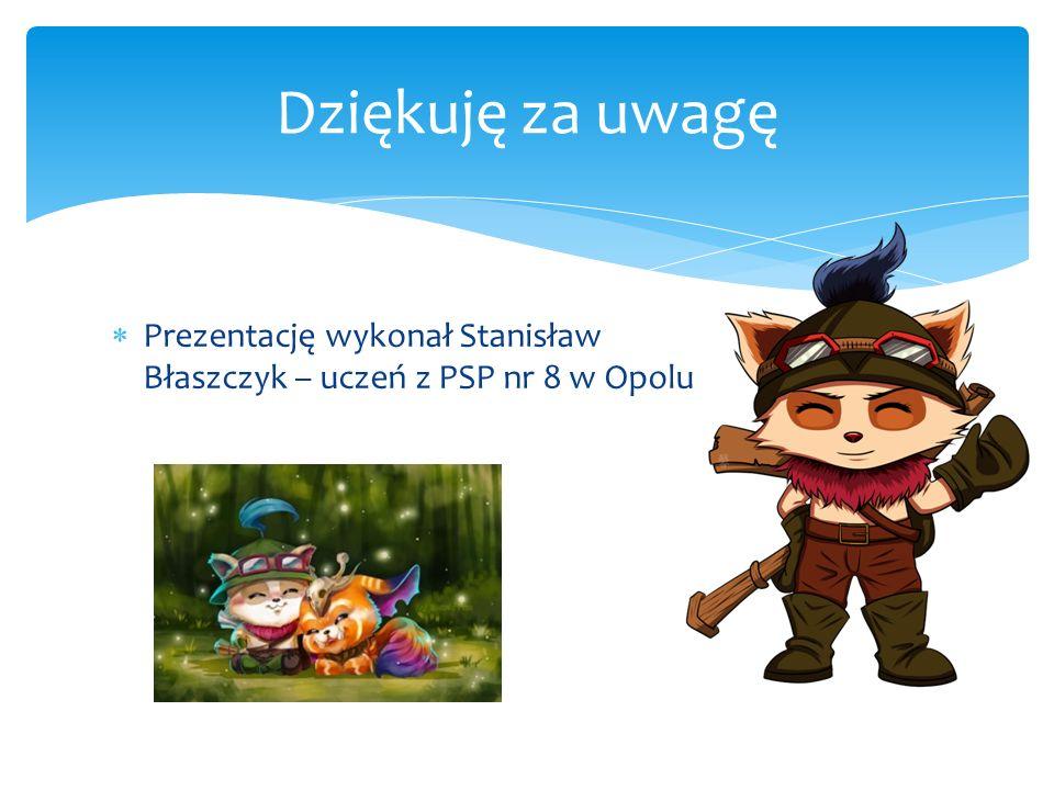  Prezentację wykonał Stanisław Błaszczyk – uczeń z PSP nr 8 w Opolu Dziękuję za uwagę