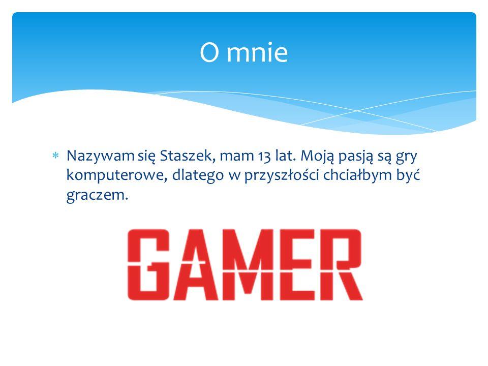  Nazywam się Staszek, mam 13 lat.