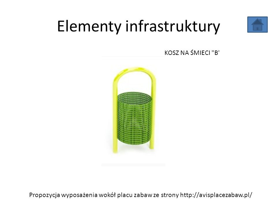 Elementy infrastruktury Propozycja wyposażenia wokół placu zabaw ze strony http://avisplacezabaw.pl/ KOSZ NA ŚMIECI