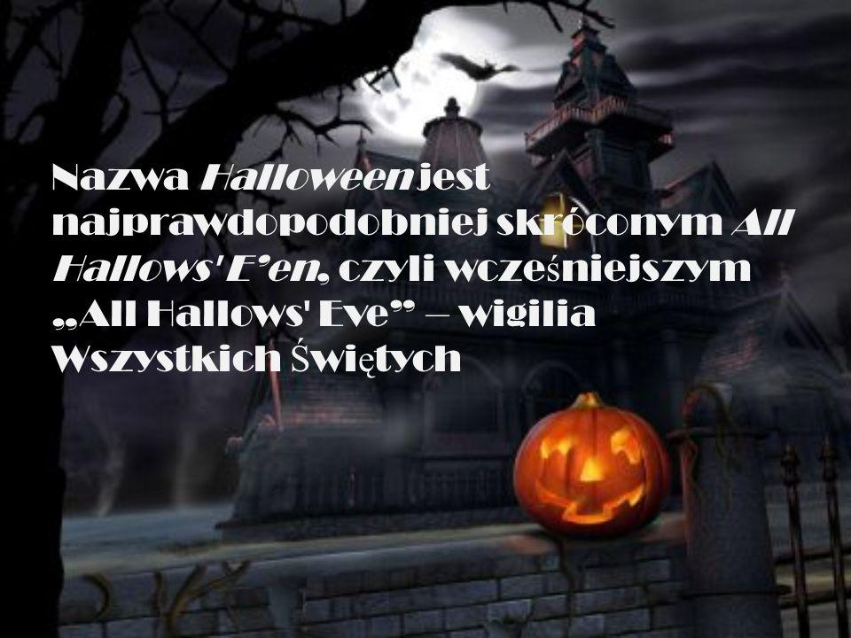 """Nazwa Halloween jest najprawdopodobniej skróconym All Hallows' E'en, czyli wcze ś niejszym """"All Hallows' Eve"""" – wigilia Wszystkich Ś wi ę tych"""
