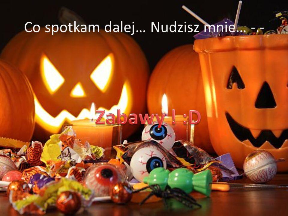 Cukierek albo psikus Do zabaw w Halloween zalicza się także zabawa cukierek albo psikus.