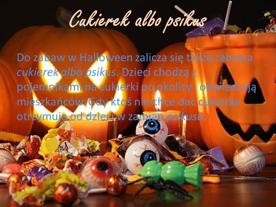 Cukierek albo psikus Do zabaw w Halloween zalicza się także zabawa cukierek albo psikus. Dzieci chodzą z pojemnikami na cukierki po okolicy i odwiedza
