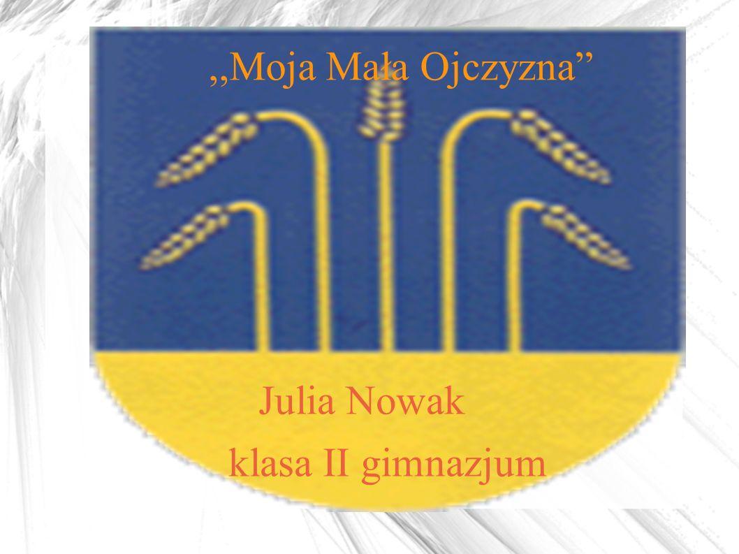 """,,Moja Mała Ojczyzna"""" Julia Nowak klasa II gimnazjum"""