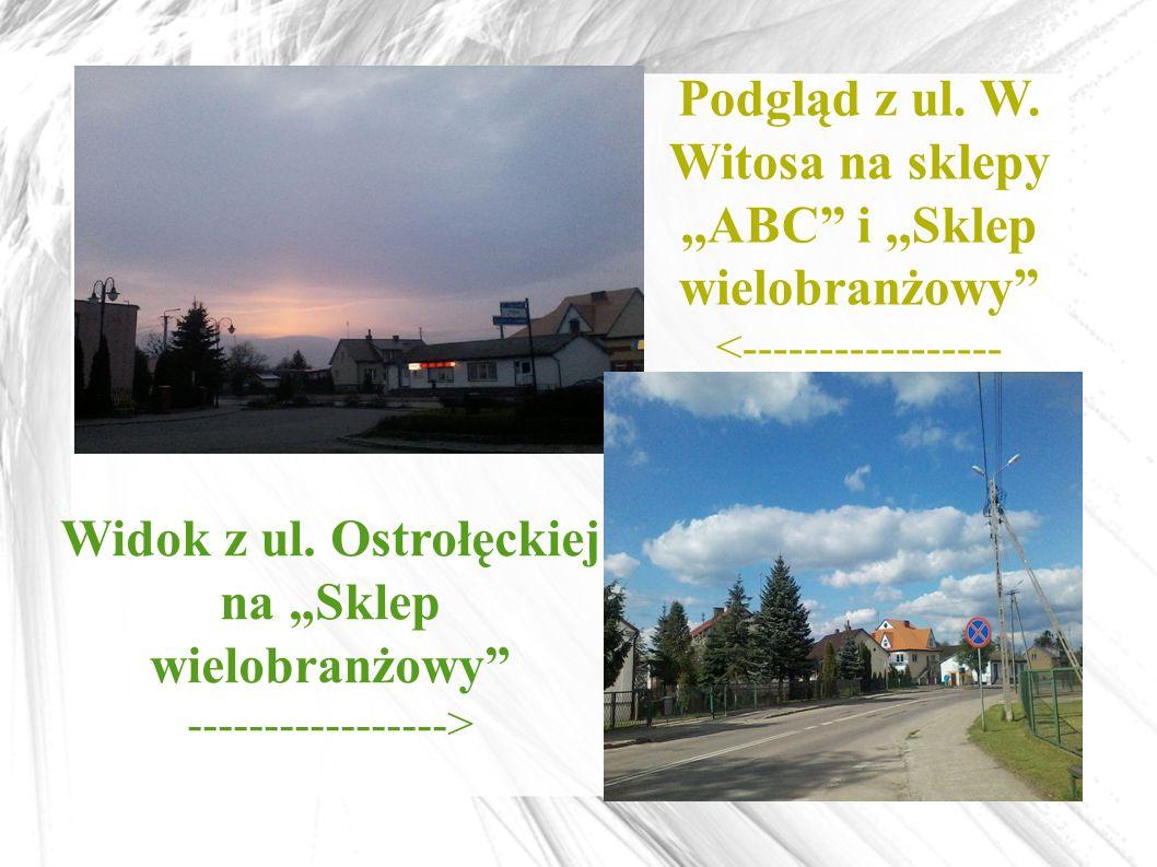 """Widok z ul. Ostrołęckiej na """"Sklep wielobranżowy"""" -----------------> Podgląd z ul. W. Witosa na sklepy,,ABC"""" i,,Sklep wielobranżowy"""" <----------------"""