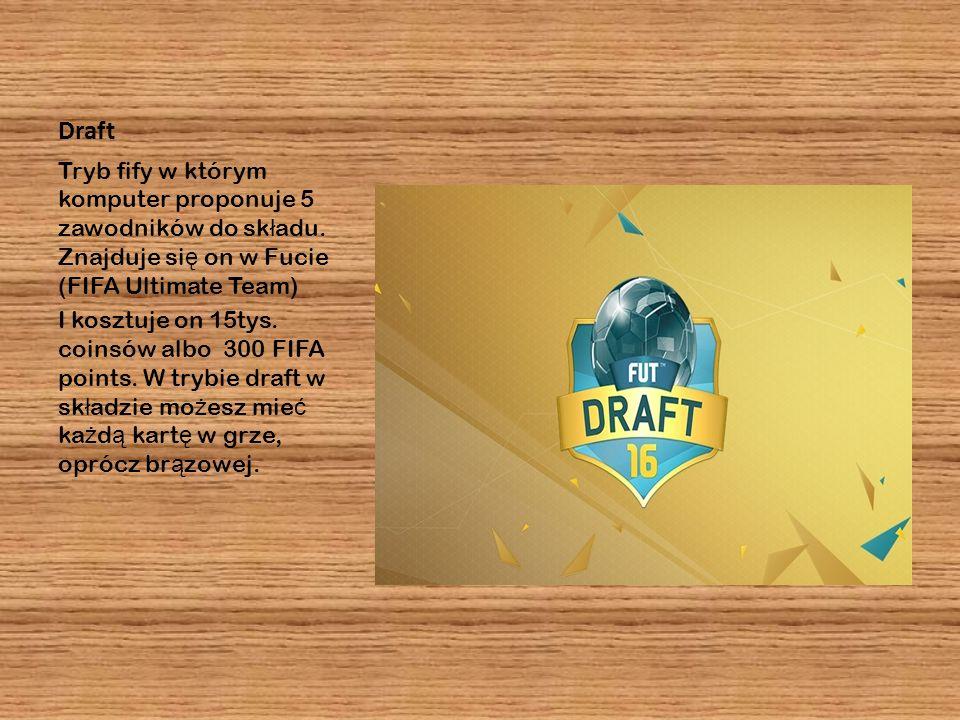 Draft Tryb fify w którym komputer proponuje 5 zawodników do sk ł adu. Znajduje si ę on w Fucie (FIFA Ultimate Team) I kosztuje on 15tys. coinsów albo