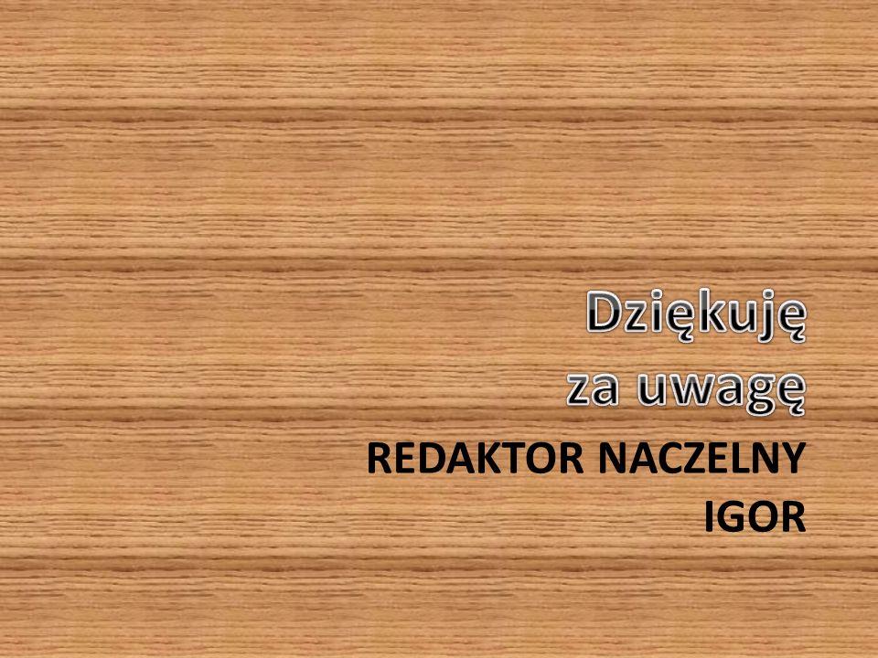 REDAKTOR NACZELNY IGOR