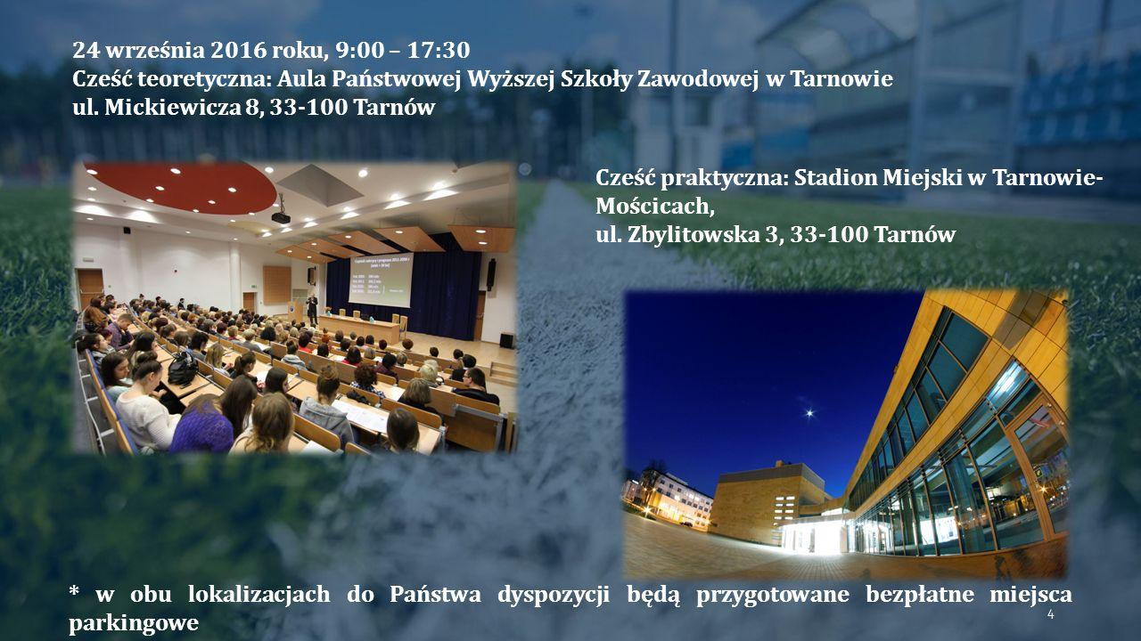 24 września 2016 roku, 9:00 – 17:30 Cześć teoretyczna: Aula Państwowej Wyższej Szkoły Zawodowej w Tarnowie ul.