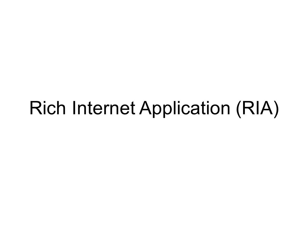 Rich Internet Application (RIA)