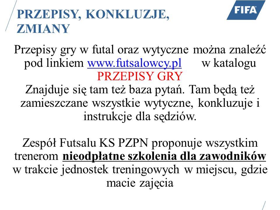PRZEPISY, KONKLUZJE, ZMIANY Przepisy gry w futal oraz wytyczne można znaleźć pod linkiem www.futsalowcy.plw katalogu PRZEPISY GRYwww.futsalowcy.pl Znajduje się tam też baza pytań.