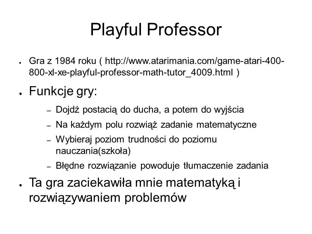 ● Gra z 1984 roku ( http://www.atarimania.com/game-atari-400- 800-xl-xe-playful-professor-math-tutor_4009.html ) ● Funkcje gry: – Dojdź postacią do du