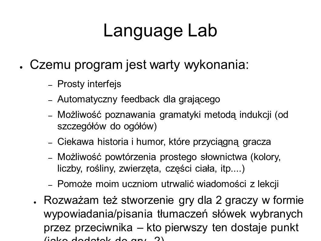 Language Lab ● Czemu program jest warty wykonania: – Prosty interfejs – Automatyczny feedback dla grającego – Możliwość poznawania gramatyki metodą in