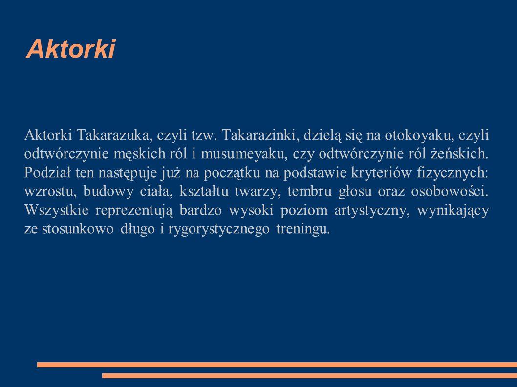 Aktorki Aktorki Takarazuka, czyli tzw. Takarazinki, dzielą się na otokoyaku, czyli odtwórczynie męskich ról i musumeyaku, czy odtwórczynie ról żeńskic