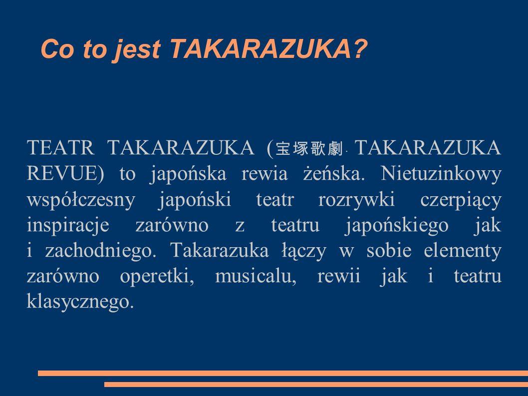 Co to jest TAKARAZUKA? TEATR TAKARAZUKA ( 宝塚歌劇 ・ TAKARAZUKA REVUE) to japońska rewia żeńska. Nietuzinkowy współczesny japoński teatr rozrywki czerpiąc
