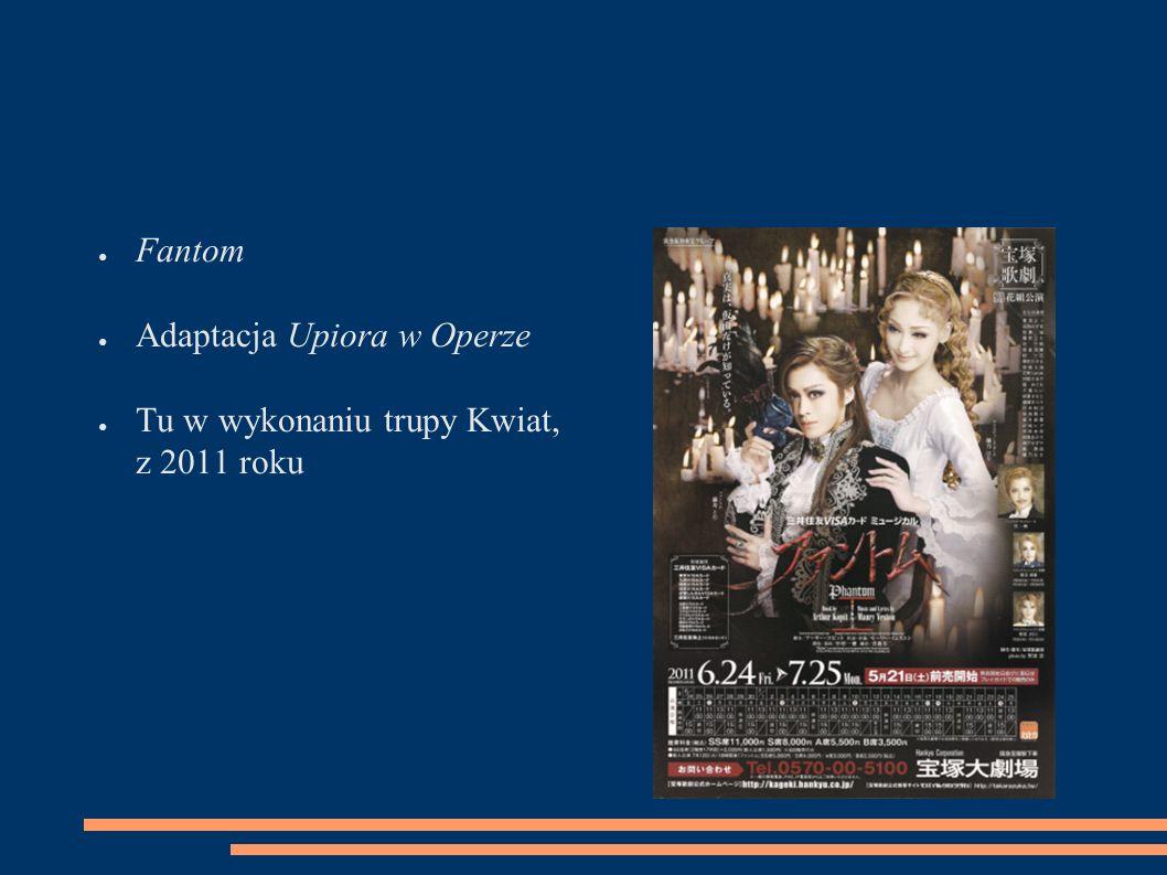 ● Fantom ● Adaptacja Upiora w Operze ● Tu w wykonaniu trupy Kwiat, z 2011 roku