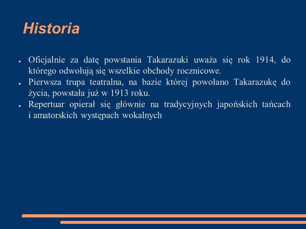 Historia ● Oficjalnie za datę powstania Takarazuki uważa się rok 1914, do którego odwołują się wszelkie obchody rocznicowe. ● Pierwsza trupa teatralna