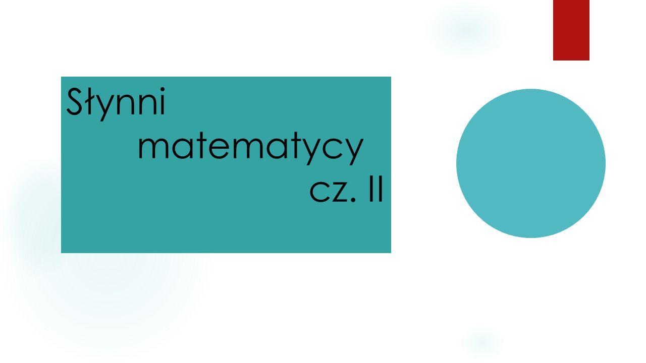Słynni matematycy cz. II