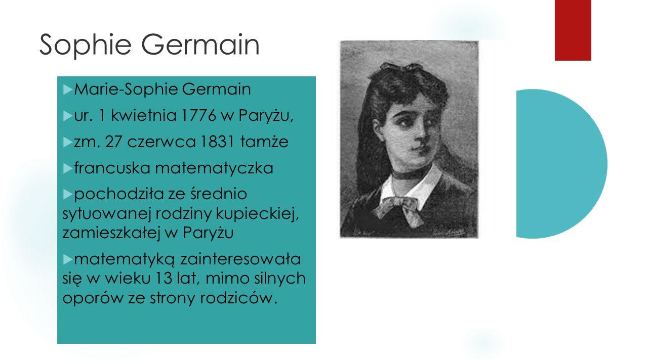 Sophie Germain  Marie-Sophie Germain  ur. 1 kwietnia 1776 w Paryżu,  zm. 27 czerwca 1831 tamże  francuska matematyczka  pochodziła ze średnio syt