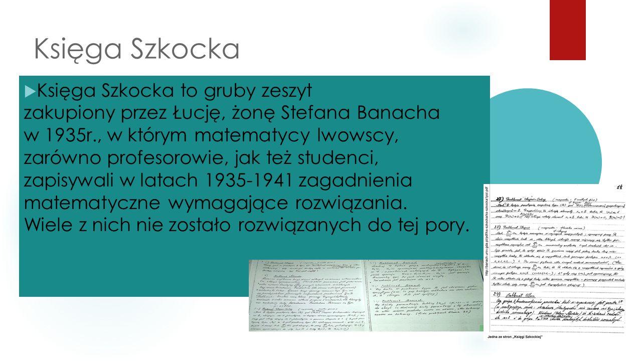 Księga Szkocka  Księga Szkocka to gruby zeszyt zakupiony przez Łucję, żonę Stefana Banacha w 1935r., w którym matematycy lwowscy, zarówno profesorowi