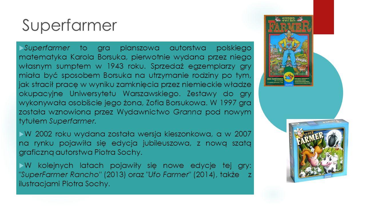 Superfarmer  Superfarmer to gra planszowa autorstwa polskiego matematyka Karola Borsuka, pierwotnie wydana przez niego własnym sumptem w 1943 roku. S