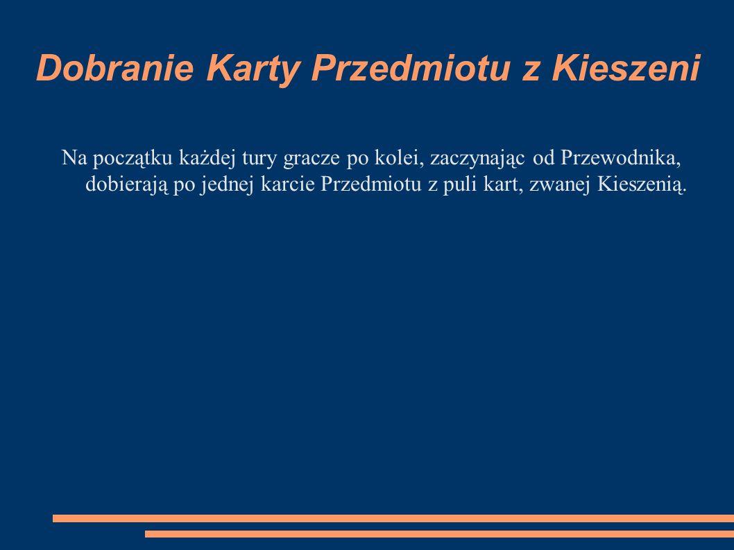 Dobranie Karty Przedmiotu z Kieszeni Na początku każdej tury gracze po kolei, zaczynając od Przewodnika, dobierają po jednej karcie Przedmiotu z puli kart, zwanej Kieszenią.