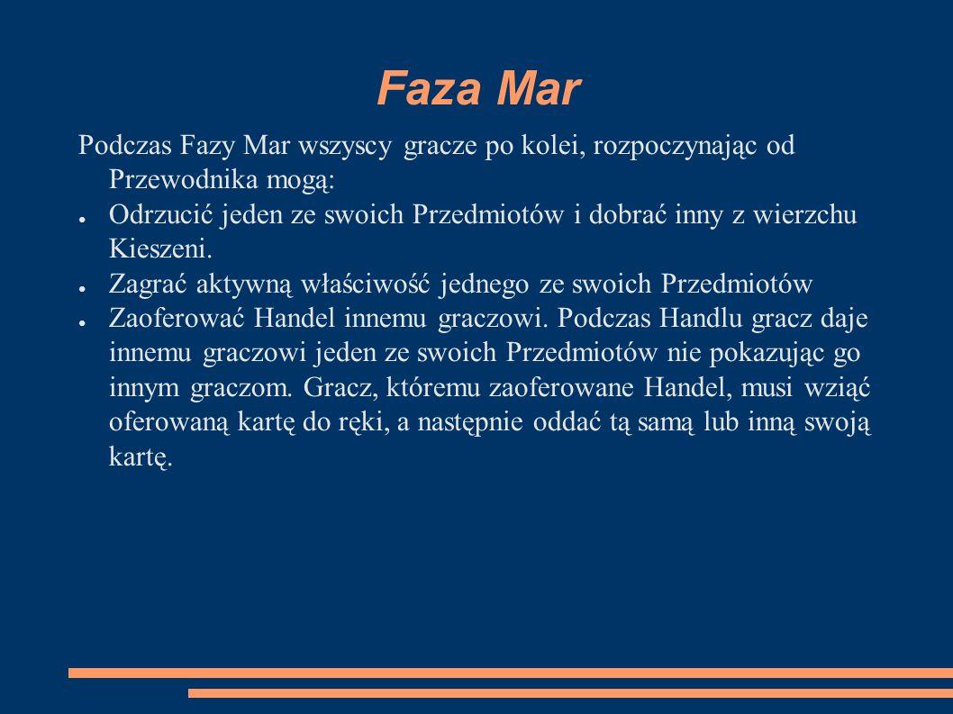 Faza Mar Podczas Fazy Mar wszyscy gracze po kolei, rozpoczynając od Przewodnika mogą: ● Odrzucić jeden ze swoich Przedmiotów i dobrać inny z wierzchu Kieszeni.