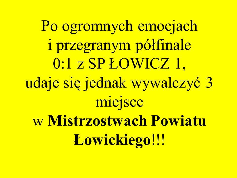 Po ogromnych emocjach i przegranym półfinale 0:1 z SP ŁOWICZ 1, udaje się jednak wywalczyć 3 miejsce w Mistrzostwach Powiatu Łowickiego!!!