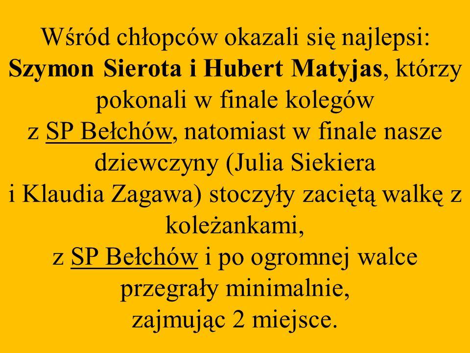 Wśród chłopców okazali się najlepsi: Szymon Sierota i Hubert Matyjas, którzy pokonali w finale kolegów z SP Bełchów, natomiast w finale nasze dziewczyny (Julia Siekiera i Klaudia Zagawa) stoczyły zaciętą walkę z koleżankami, z SP Bełchów i po ogromnej walce przegrały minimalnie, zajmując 2 miejsce.