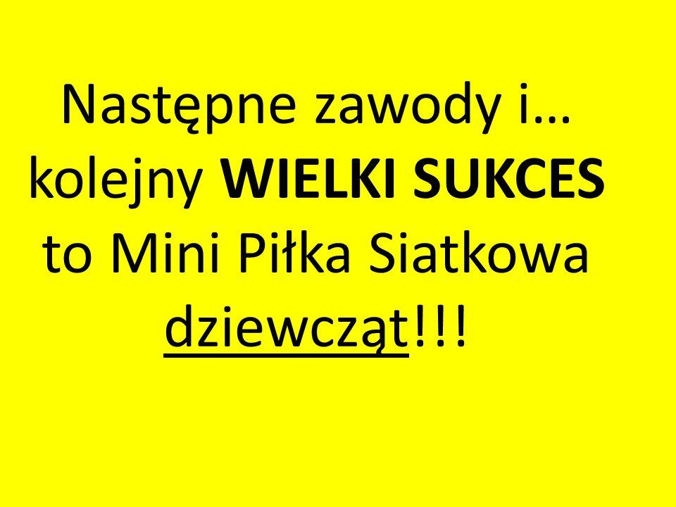 Następne zawody i… kolejny WIELKI SUKCES to Mini Piłka Siatkowa dziewcząt!!!