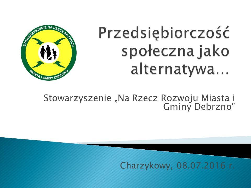 """Stowarzyszenie """"Na Rzecz Rozwoju Miasta i Gminy Debrzno"""" Charzykowy, 08.07.2016 r."""