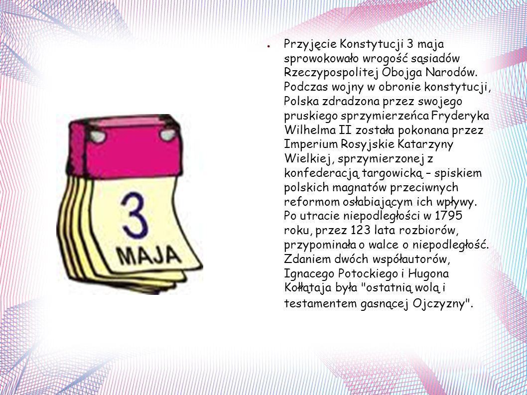 ● Przyjęcie Konstytucji 3 maja sprowokowało wrogość sąsiadów Rzeczypospolitej Obojga Narodów.