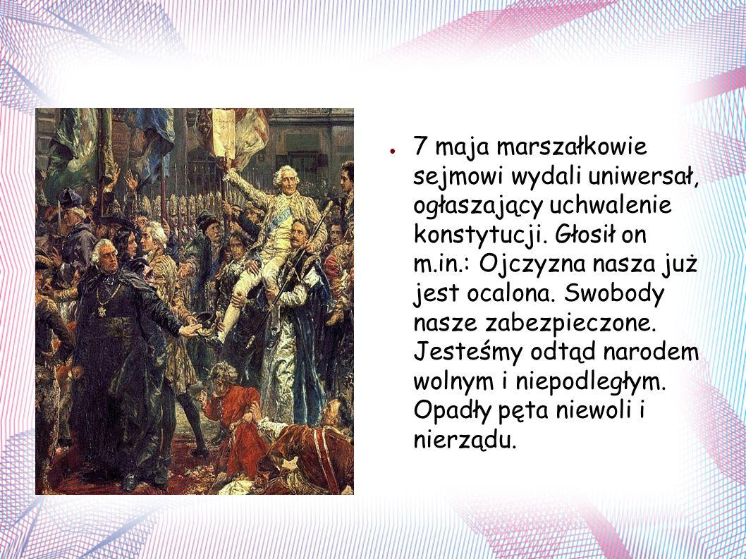 ● 7 maja marszałkowie sejmowi wydali uniwersał, ogłaszający uchwalenie konstytucji.