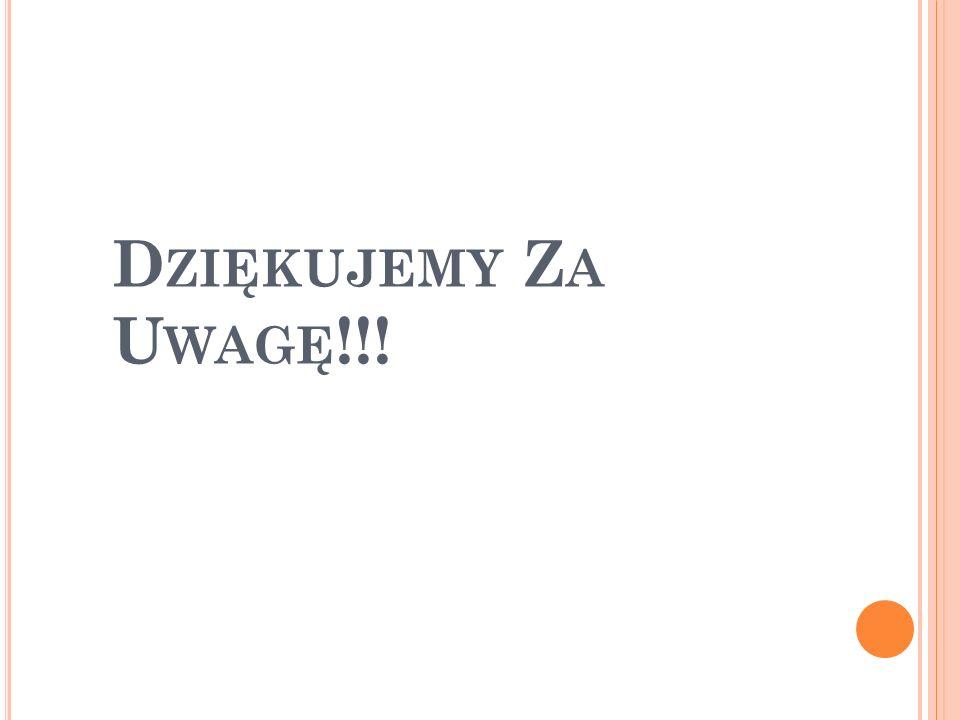 D ZIĘKUJEMY Z A U WAGĘ !!!