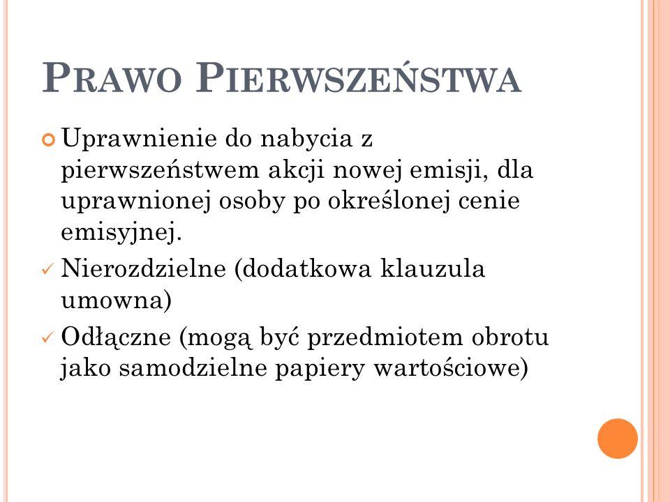 P RAWO P IERWSZEŃSTWA Uprawnienie do nabycia z pierwszeństwem akcji nowej emisji, dla uprawnionej osoby po określonej cenie emisyjnej.