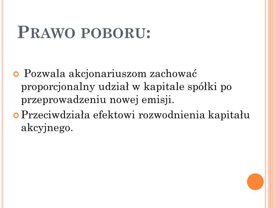 P RAWO POBORU : Pozwala akcjonariuszom zachować proporcjonalny udział w kapitale spółki po przeprowadzeniu nowej emisji.