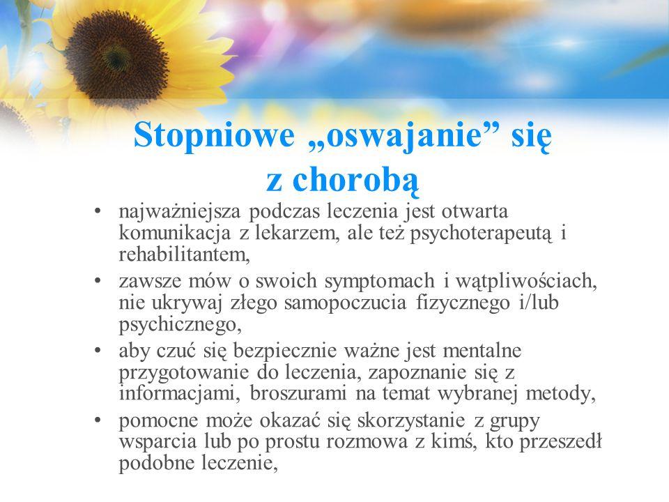 """Stopniowe """"oswajanie"""" się z chorobą najważniejsza podczas leczenia jest otwarta komunikacja z lekarzem, ale też psychoterapeutą i rehabilitantem, zaws"""