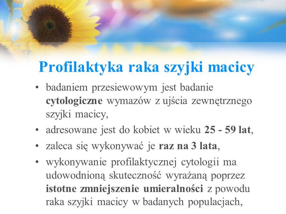 Profilaktyka raka szyjki macicy badaniem przesiewowym jest badanie cytologiczne wymazów z ujścia zewnętrznego szyjki macicy, adresowane jest do kobiet