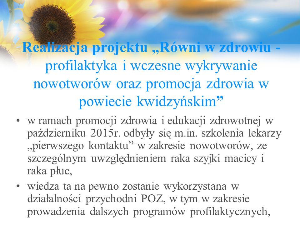 """Realizacja projektu """"Równi w zdrowiu - profilaktyka i wczesne wykrywanie nowotworów oraz promocja zdrowia w powiecie kwidzyńskim"""" w ramach promocji zd"""
