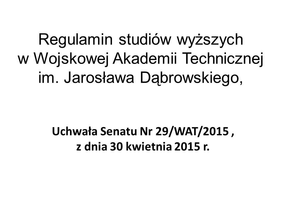 Regulamin studiów wyższych w Wojskowej Akademii Technicznej im. Jarosława Dąbrowskiego, Uchwała Senatu Nr 29/WAT/2015, z dnia 30 kwietnia 2015 r.